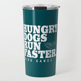 Hungry Dogs Run Faster - Bird Gangs Travel Mug