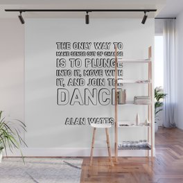 Alan Watts Quotes - The only way to make sense out of change Wall Mural