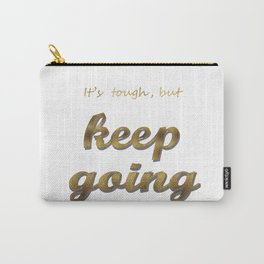 it's tough , but keep going Carry-All Pouch