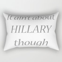 it ain't about hillary though Rectangular Pillow