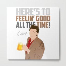 Feelin' Good All the Time! Metal Print
