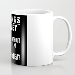 2 Hands Feet Without Me No Beat Drummer Coffee Mug