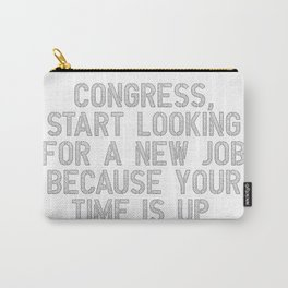 Congress, your time is up Carry-All Pouch