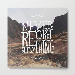Never Regret Anything Metal Print