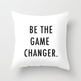 Be the game changer Throw Pillow