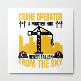 Crane operator a master has never fallen from the sky  TShirt Construction Worker Shirt Metal Print
