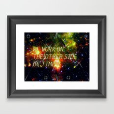 we work on the other side of time. Framed Art Print