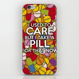 I USED TO CARE BUT I TAKE A PILL FOR THAT NOW iPhone Skin