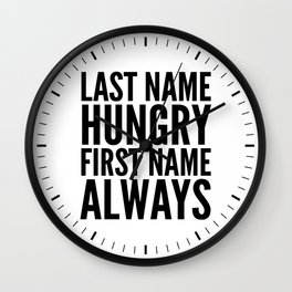 LAST NAME HUNGRY FIRST NAME ALWAYS Wall Clock