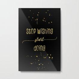 TEXT ART GOLD Stop wishing start doing Metal Print