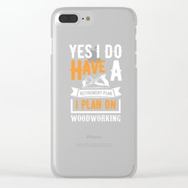 Mens Funny Woodworking Carpenter Quote Saying Gift Clear iPhone Case