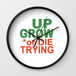 GROW UP or DIE TRYING Wall Clock