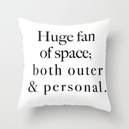 Huge fan of outer space - both outher & personal. Throw Pillow