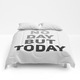 No Day But Today Comforters