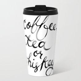 Coffee Tea or Whiskey Travel Mug