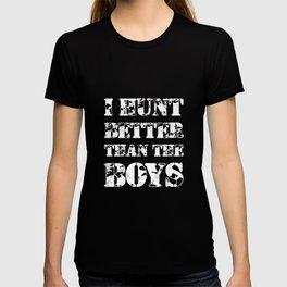 I Hunt Better than the Boys Lady Hunter T-Shirt T-shirt