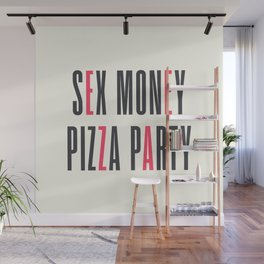 Sex, money, pizza, party, enjoy life quote, motivational, inspirational Wall Mural
