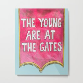 The Young are at The Gates Metal Print