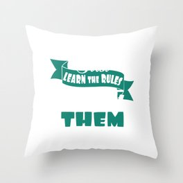 """""""First Learn The Rules Then Break Them"""" tee design. Sensible and simple tee that will make your day! Throw Pillow"""