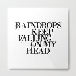 Raindrops keep falling on my head Metal Print