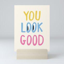 You Look Good Mini Art Print