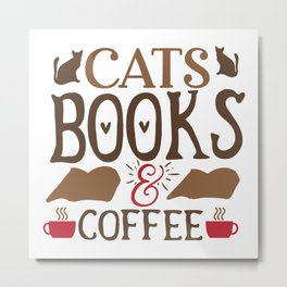 Cat Quote Cats Books and Coffee  Cat Saying Metal Print