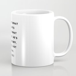 He's very dreamy, but he's not the sun. You are Coffee Mug