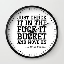 JUST CHUCK IT IN THE FUCK IT BUCKET Wall Clock