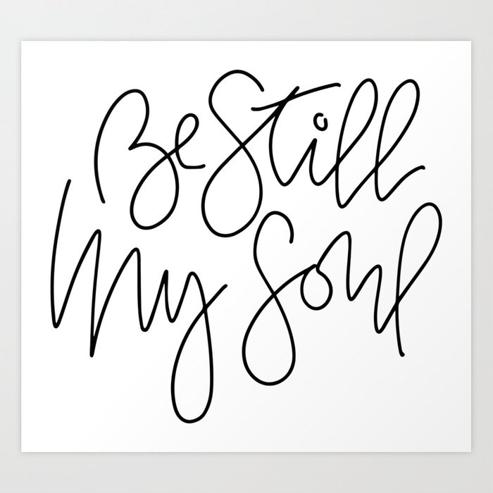 Be Still My Soul Art Print By Cassidycole Society6