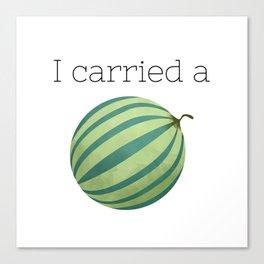 I Carried a Watermelon Canvas Print
