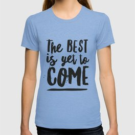 The Best Is Yet To Come Typography T-shirt