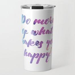 Do more of what makes you happy! Travel Mug