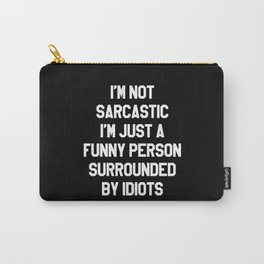 I'M NOT SARCASTIC I'M JUST A FUNNY PERSON SURROUNDED BY IDIOTS (Black & White) Carry-All Pouch