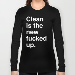 Clean is the new fucked up. Long Sleeve T-shirt