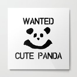 Wanted: Cute Panda Metal Print
