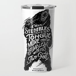 """Prophet Muhammad - """"A man stumbles due to his tongue more than he stumbles with his two feet."""" Travel Mug"""
