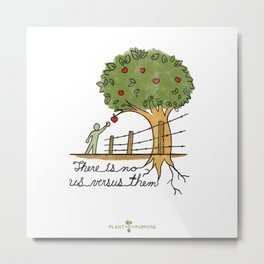 Plant With Purpose - There is no us versus them Metal Print