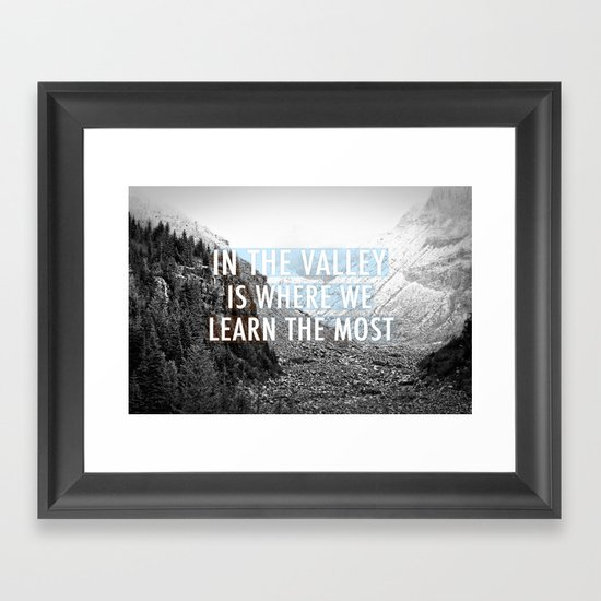 In the Valley is Where We Learn the Most Framed Art Print