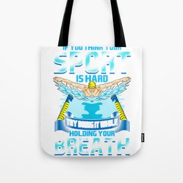 Think Your Sports Hard? Do It Holding Your Breath Tote Bag