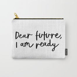 Dear Future I Am Ready modern black and white minimalist typography poster home room wall decor Carry-All Pouch