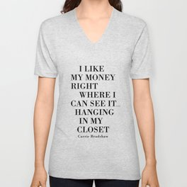 I Like My Money Right Where I Can See It… Hanging In My Closet. Unisex V-Neck