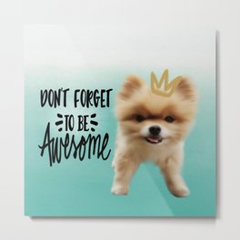 Don't Forget to be Awesome Metal Print