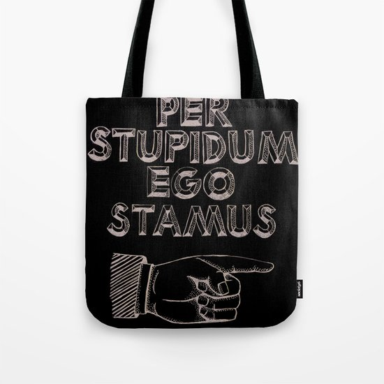 Per Stupidum Ego Stamus (Latin for I'm With Stupid) Tote Bag