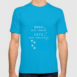 dogs have owners, cats have employees T-shirt
