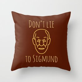 Do not lie to Sigmund /brown (talkers) Throw Pillow