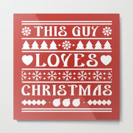 This Guy Loves Christmas Metal Print