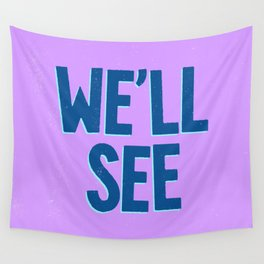 We'll See Wall Tapestry