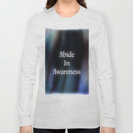 Abide In Awareness Inspiration Long Sleeve T-shirt