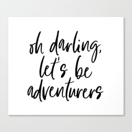 Oh Darling Let's Be Adventurers by Dear Lily Mae Canvas Print