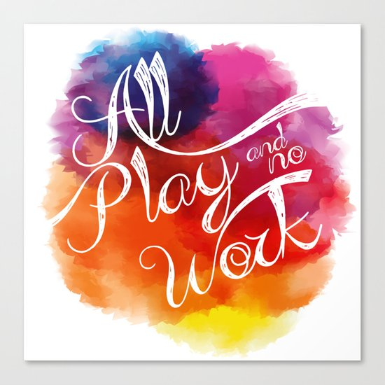 All play and no work Canvas Print
